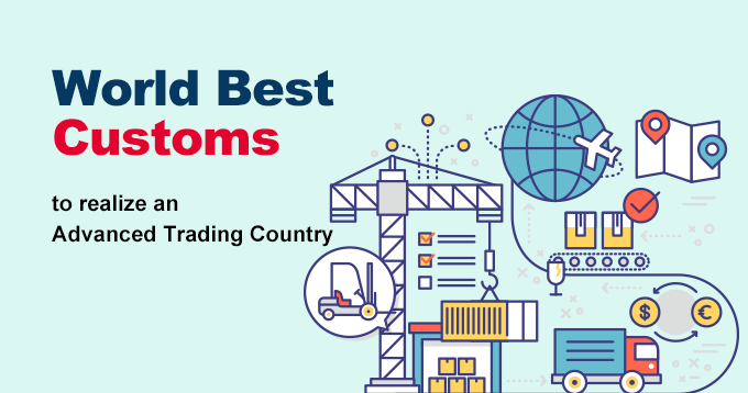 Wordl Best Customs - to realize an Advanced Trading Country